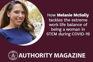 How Melanie McSally tackles the extreme work life balance of being a woman in STEM during COVID-19
